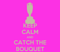 Poster: KEEP CALM AND CATCH THE BOUQUET
