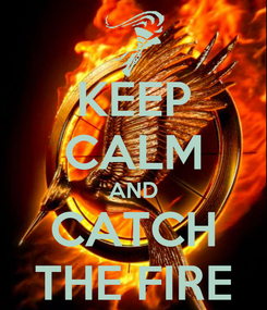 Poster: KEEP CALM AND CATCH THE FIRE