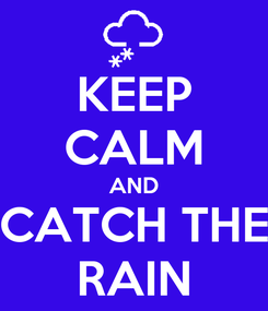 Poster: KEEP CALM AND CATCH THE RAIN