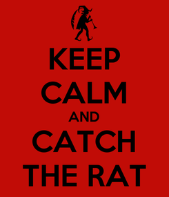 Poster: KEEP CALM AND CATCH THE RAT