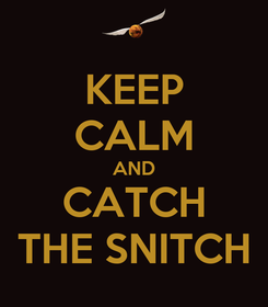 Poster: KEEP CALM AND CATCH THE SNITCH