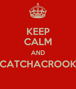 Poster: KEEP CALM AND CATCHACROOK