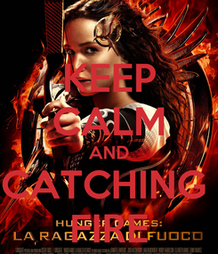 Poster: KEEP CALM AND CATCHING  FIRE