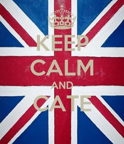 Poster: KEEP CALM AND CATE