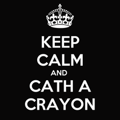 Poster: KEEP CALM AND  CATH A CRAYON