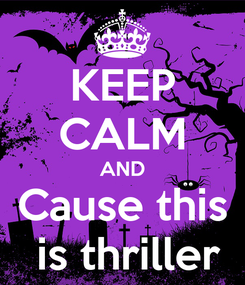 Poster: KEEP CALM AND Cause this  is thriller