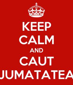 Poster: KEEP CALM AND CAUT JUMATATEA