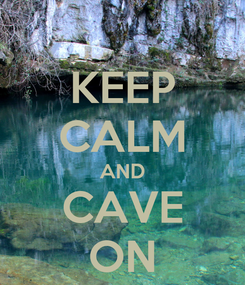 Poster: KEEP CALM AND CAVE ON