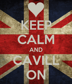 Poster: KEEP CALM AND CAVILL ON