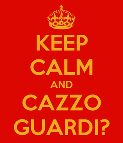 Poster: KEEP CALM AND CAZZO GUARDI?