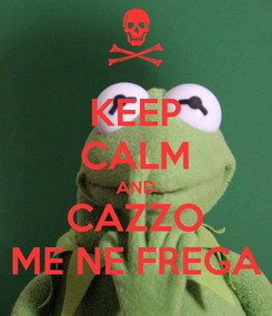 Poster: KEEP CALM AND CAZZO ME NE FREGA