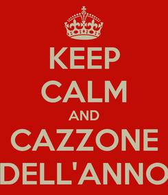 Poster: KEEP CALM AND CAZZONE DELL'ANNO