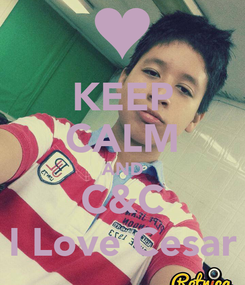 Poster: KEEP CALM AND C&C I Love Cesar