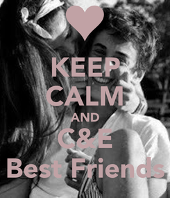 Poster: KEEP CALM AND C&E Best Friends