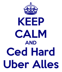 Poster: KEEP CALM AND Ced Hard Uber Alles