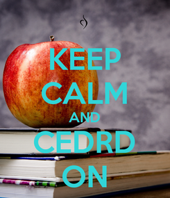 Poster: KEEP CALM AND CEDRD ON