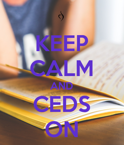 Poster: KEEP CALM AND CEDS ON