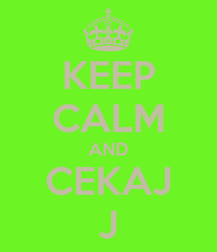 Poster: KEEP CALM AND CEKAJ J