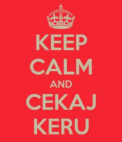 Poster: KEEP CALM AND CEKAJ KERU