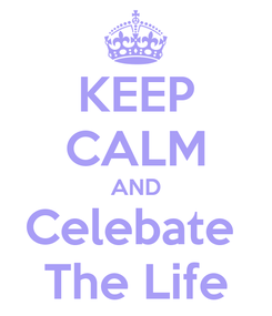 Poster: KEEP CALM AND Celebate  The Life