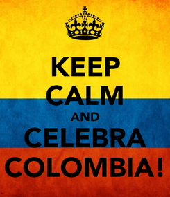 Poster: KEEP CALM AND CELEBRA COLOMBIA!
