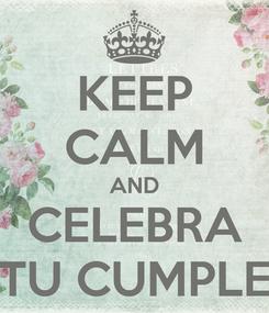 Poster: KEEP CALM AND CELEBRA TU CUMPLE