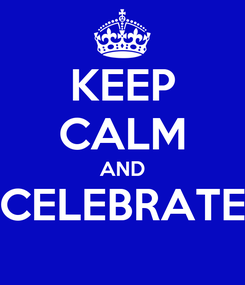 Poster: KEEP CALM AND CELEBRATE
