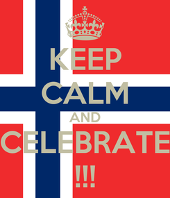 Poster: KEEP CALM AND CELEBRATE !!!