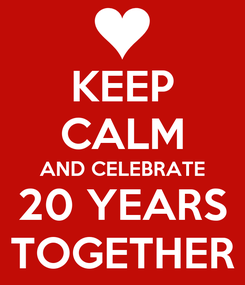 Poster: KEEP CALM AND CELEBRATE 20 YEARS TOGETHER
