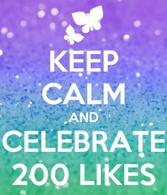 Poster: KEEP CALM AND CELEBRATE 200 LIKES