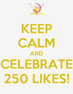 Poster: KEEP CALM AND CELEBRATE 250 LIKES!