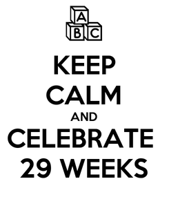 Poster: KEEP CALM AND CELEBRATE  29 WEEKS