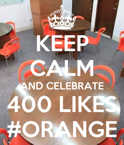 Poster: KEEP CALM AND CELEBRATE 400 LIKES #ORANGE
