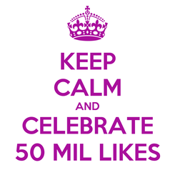 Poster: KEEP CALM AND CELEBRATE 50 MIL LIKES