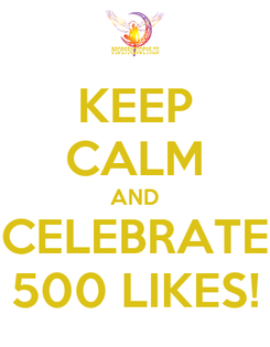 Poster: KEEP CALM AND CELEBRATE 500 LIKES!