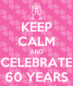 Poster: KEEP CALM AND CELEBRATE 60 YEARS