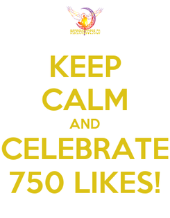 Poster: KEEP CALM AND CELEBRATE 750 LIKES!