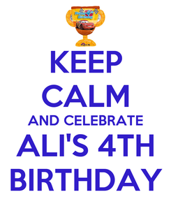 Poster: KEEP CALM AND CELEBRATE ALI'S 4TH BIRTHDAY