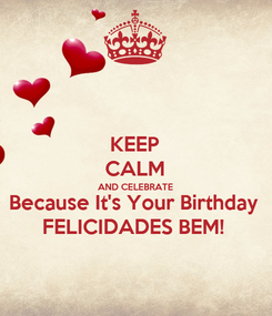 Poster: KEEP CALM AND CELEBRATE Because It's Your Birthday FELICIDADES BEM!
