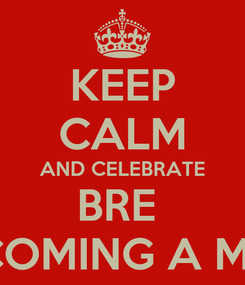 Poster: KEEP CALM AND CELEBRATE BRE  BECOMING A MOM