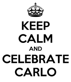 Poster: KEEP CALM AND CELEBRATE CARLO
