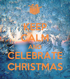 Poster: KEEP CALM AND CELEBRATE CHRISTMAS