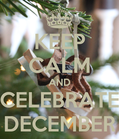 Poster: KEEP CALM AND CELEBRATE DECEMBER