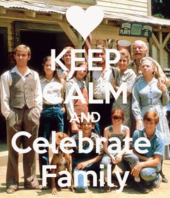 Poster: KEEP CALM AND Celebrate  Family