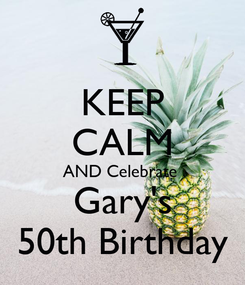Poster: KEEP CALM AND Celebrate  Gary's 50th Birthday