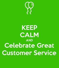 Poster: KEEP CALM AND Celebrate Great Customer Service