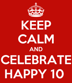Poster: KEEP CALM AND CELEBRATE HAPPY 10