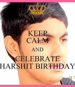 Poster: KEEP CALM AND CELEBRATE HARSHIT BIRTHDAY