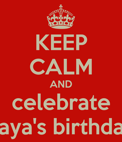 Poster: KEEP CALM AND celebrate haya's birthday
