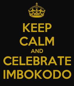 Poster: KEEP CALM AND CELEBRATE IMBOKODO